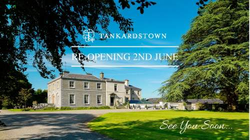 Tankardstown House - Re-opening 2nd June 2021
